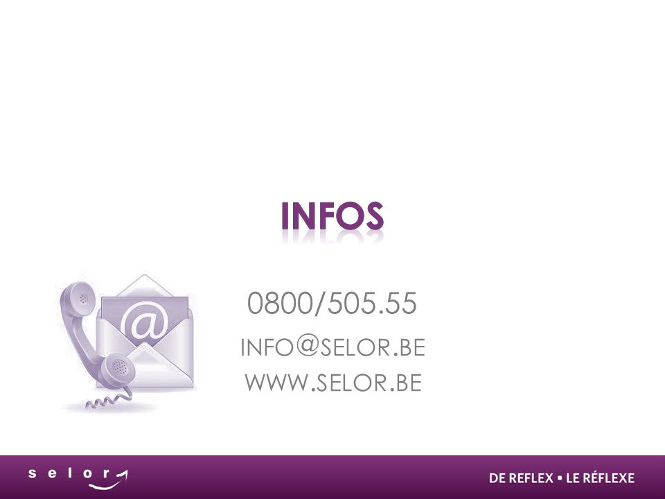 0800/505.55 INFO @ SELOR. BE WWW. SELOR. BE
