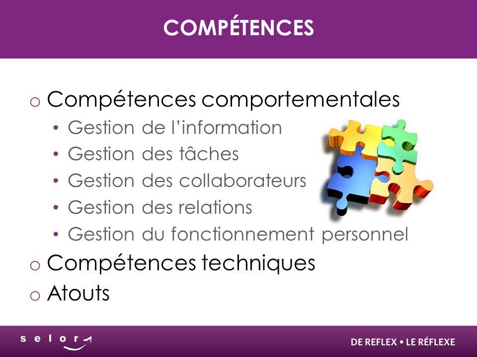 COMPÉTENCES o Compétences comportementales Gestion de l'information Gestion des tâches Gestion des collaborateurs Gestion des relations Gestion du fonctionnement personnel o Compétences techniques o Atouts