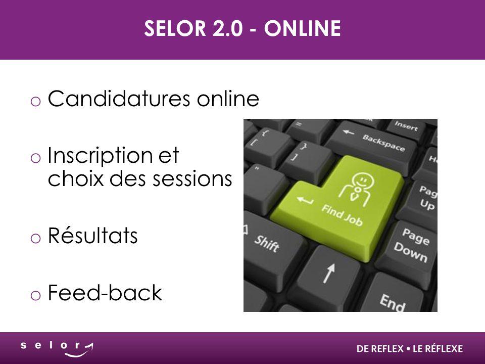 SELOR 2.0 - ONLINE o Candidatures online o Inscription et choix des sessions o Résultats o Feed-back