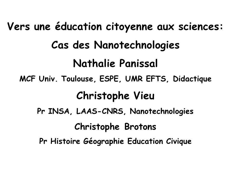 Vers une éducation citoyenne aux sciences: Cas des Nanotechnologies Nathalie Panissal MCF Univ. Toulouse, ESPE, UMR EFTS, Didactique Christophe Vieu P