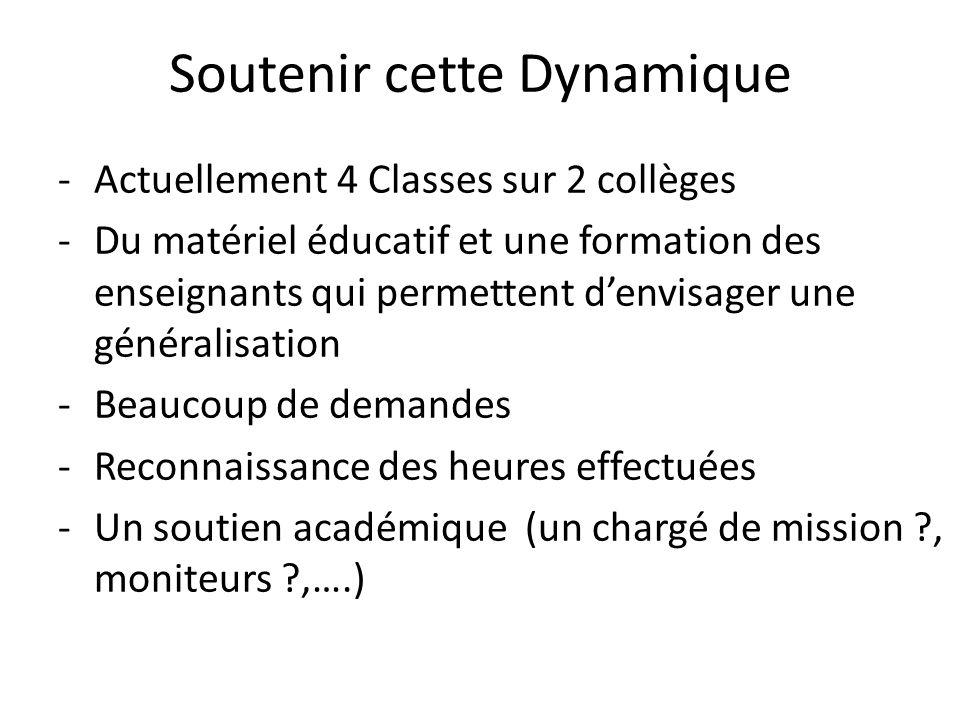 Soutenir cette Dynamique -Actuellement 4 Classes sur 2 collèges -Du matériel éducatif et une formation des enseignants qui permettent d'envisager une