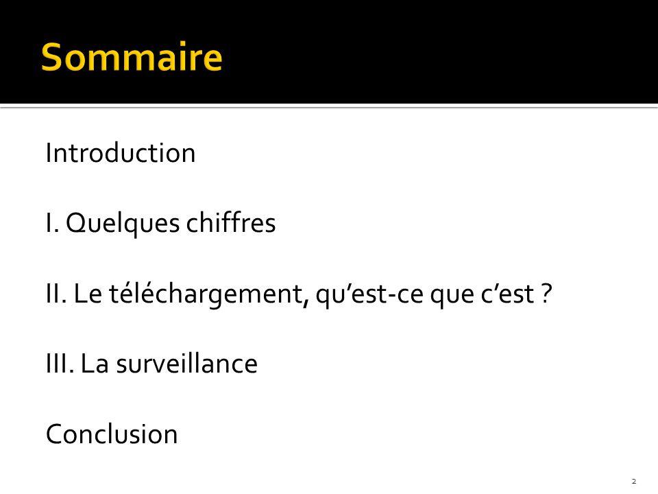 Introduction I. Quelques chiffres II. Le téléchargement, qu'est-ce que c'est ? III. La surveillance Conclusion 2