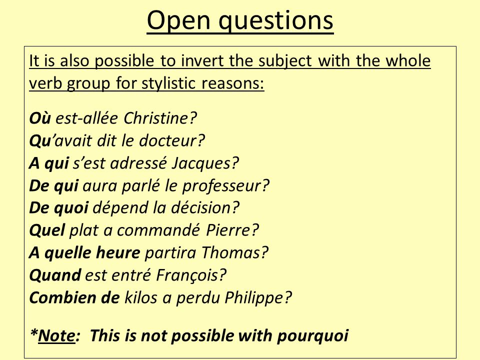 Open questions It is also possible to invert the subject with the whole verb group for stylistic reasons: Où est-allée Christine.
