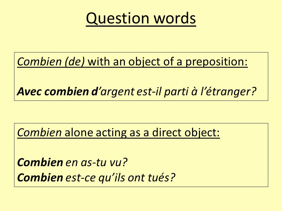 Question words Combien (de) with an object of a preposition: Avec combien d'argent est-il parti à l'étranger.