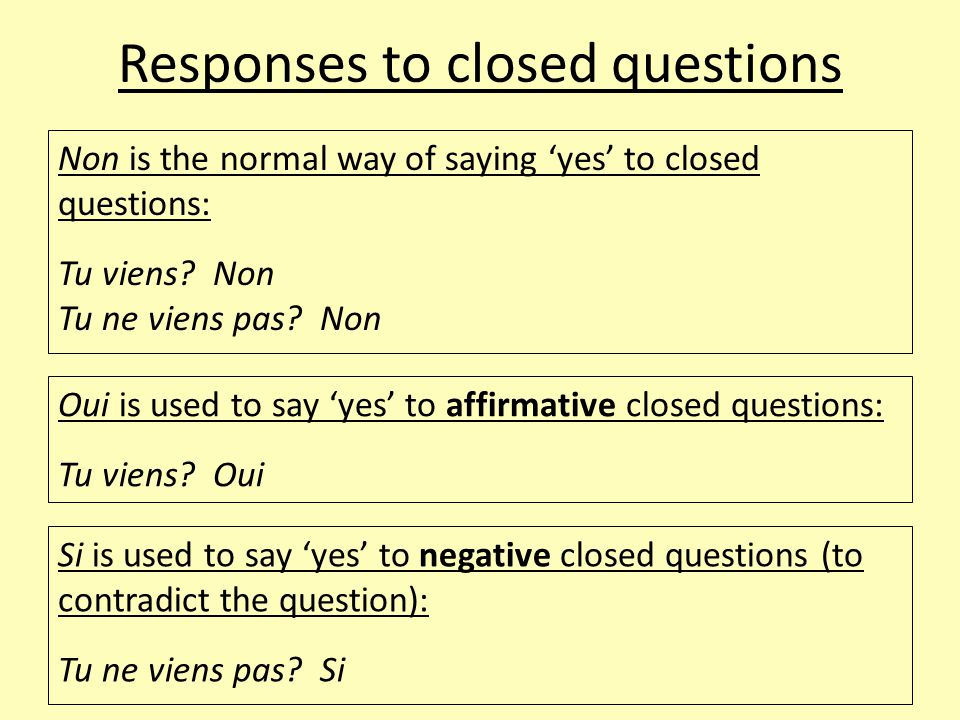 Responses to closed questions Non is the normal way of saying 'yes' to closed questions: Tu viens.