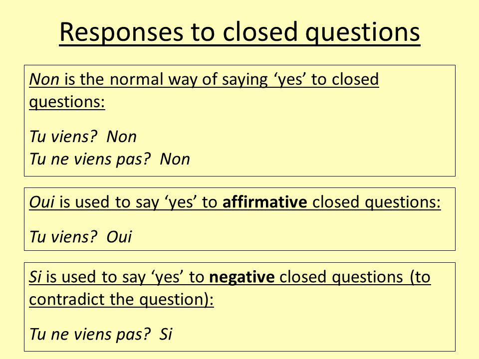 Responses to closed questions To emphasise responses, add mais, bien sûr que: Tu viens.
