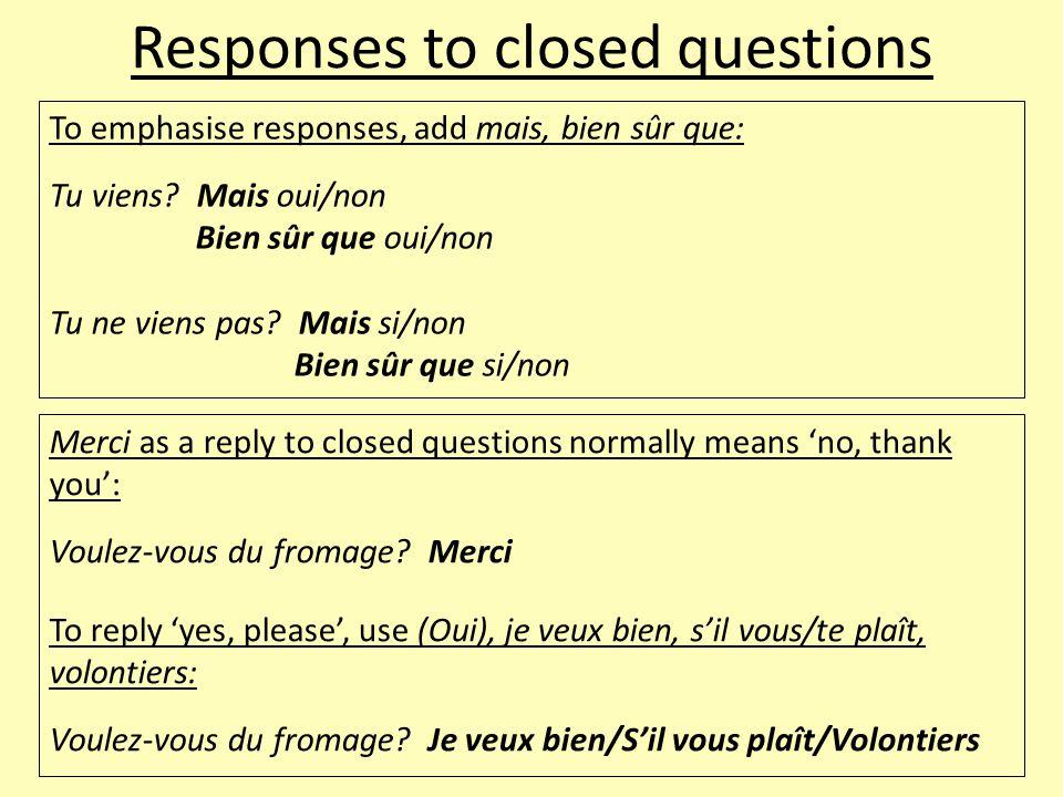 Open questions Open questions contain question words (either interrogative adverbs(1), adjectives(2) or pronouns(3)): 1)Quand est-ce que tu arrives.
