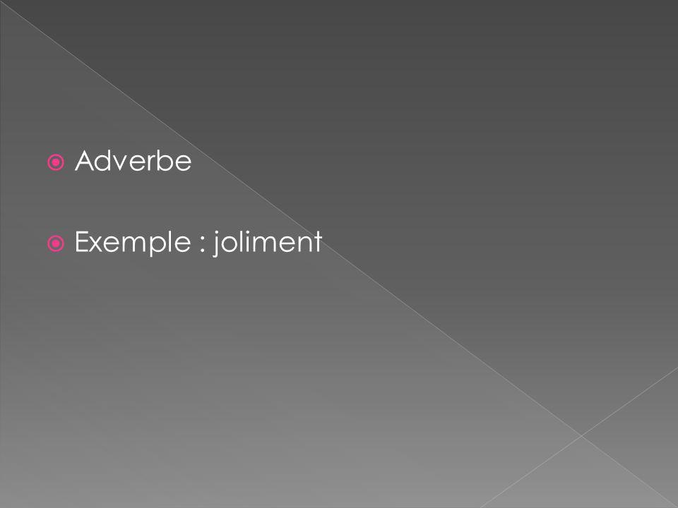  Adverbe  Exemple : joliment