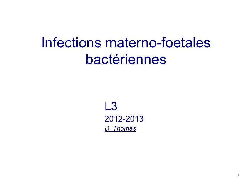 2 Introduction * infections bactériennes néo-natales = facteur important de mortalité et de morbidité, surtt chez le prématuré * = infections transmises par la mère au fœtus avant ou après l accouchement.