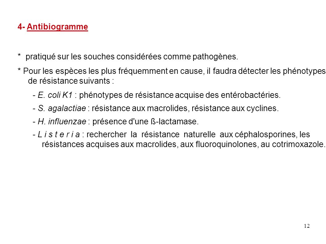 12 4- Antibiogramme * pratiqué sur les souches considérées comme pathogènes. * Pour les espèces les plus fréquemment en cause, il faudra détecter les