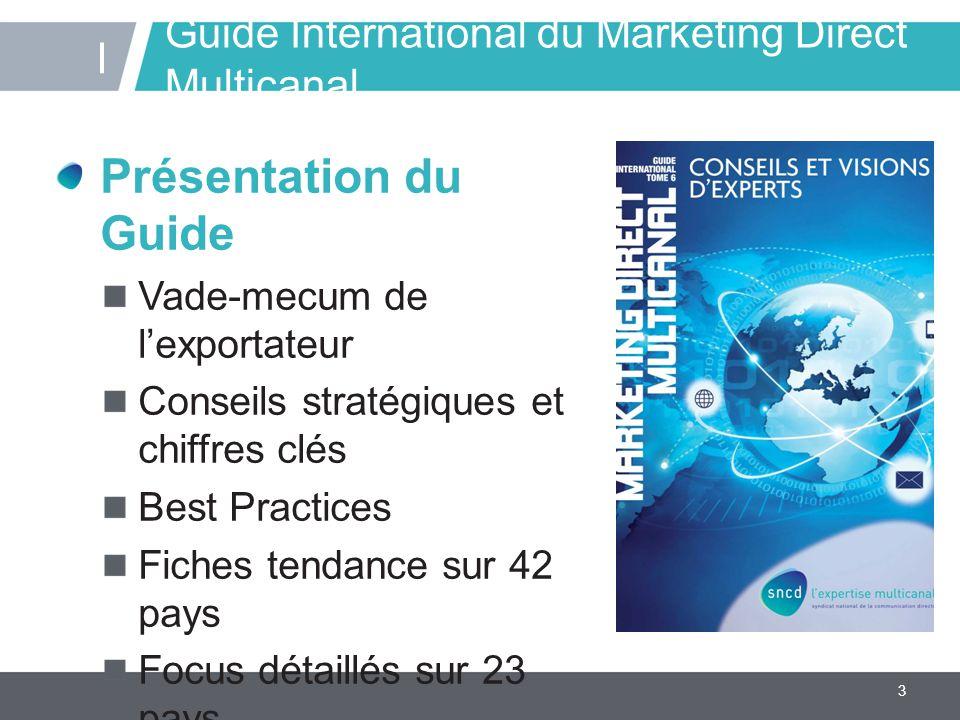 3 Guide International du Marketing Direct Multicanal Présentation du Guide Vade-mecum de l'exportateur Conseils stratégiques et chiffres clés Best Pra