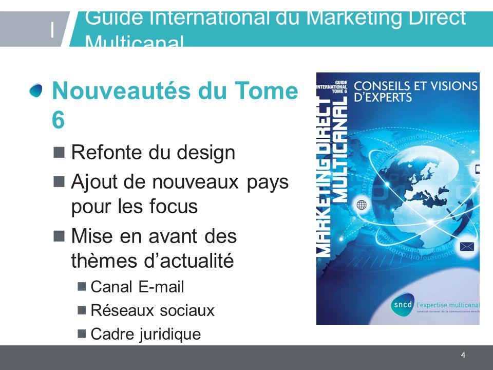 4 Guide International du Marketing Direct Multicanal Nouveautés du Tome 6 Refonte du design Ajout de nouveaux pays pour les focus Mise en avant des th