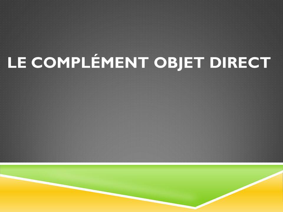 LE COMPLÉMENT OBJET DIRECT