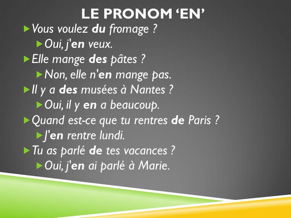 LE PRONOM 'EN'  Ce pronom sert à remplacer des compléments introduits par la préposition de.
