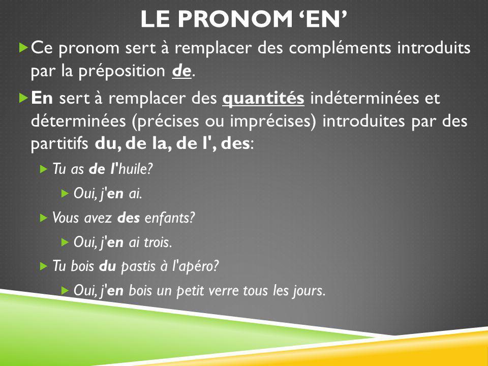 LE PRONOM 'EN'  Ce pronom sert à remplacer des compléments introduits par la préposition de.  En sert à remplacer des quantités indéterminées et dét