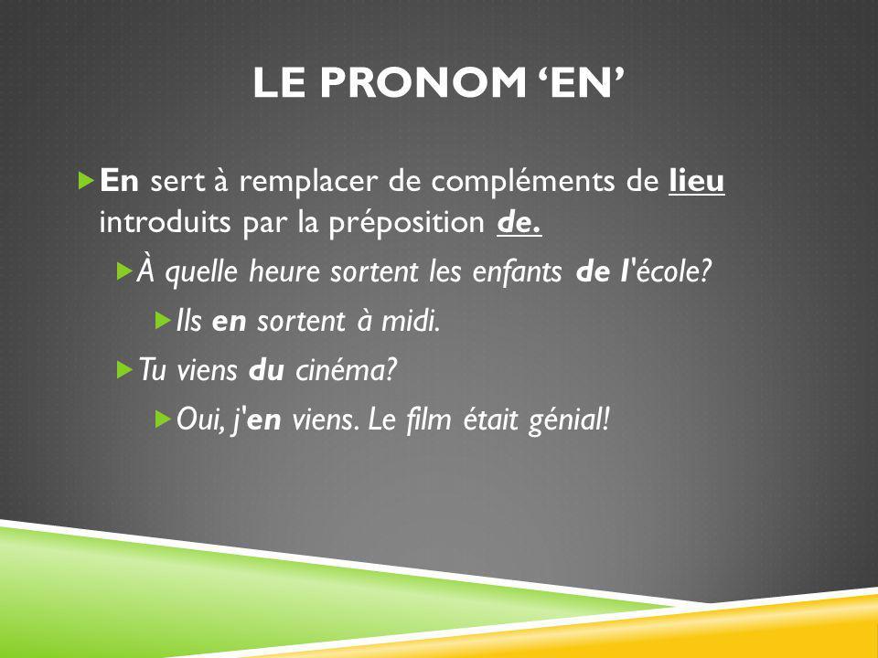 LE PRONOM 'EN'  En sert à remplacer un complément de verbe introduit par la préposition de.