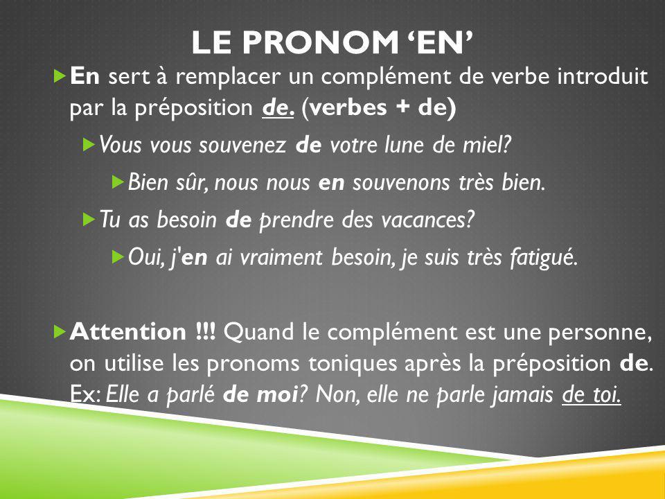 LE PRONOM 'EN'  En sert à remplacer un complément de verbe introduit par la préposition de. (verbes + de)  Vous vous souvenez de votre lune de miel?