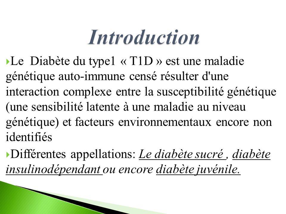  Le Diabète du type1 « T1D » est une maladie génétique auto-immune censé résulter d'une interaction complexe entre la susceptibilité génétique (une s