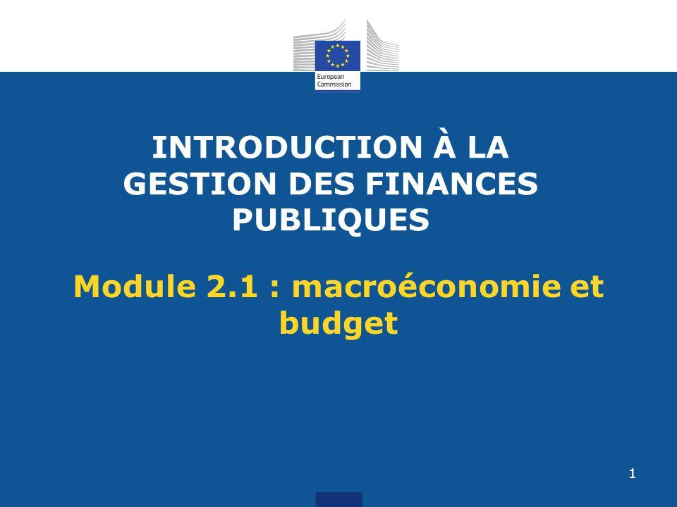 INTRODUCTION À LA GESTION DES FINANCES PUBLIQUES Module 2.1 : macroéconomie et budget 1