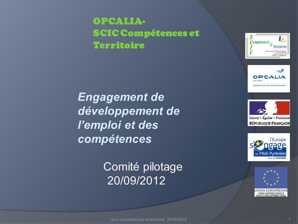 1 OPCALIA- SCIC Compétences et Territoire Engagement de développement de l'emploi et des compétences Comité pilotage 20/09/2012 scic compétences et te