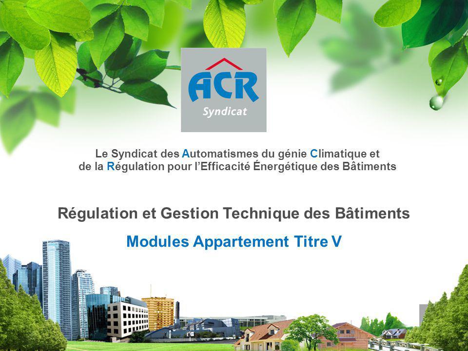 Régulation et Gestion Technique des Bâtiments Modules Appartement Titre V Le Syndicat des Automatismes du génie Climatique et de la Régulation pour l'