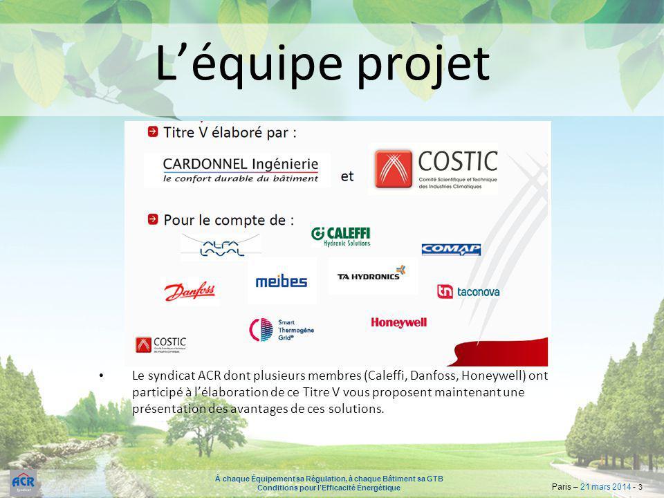 À chaque Équipement sa Régulation, à chaque Bâtiment sa GTB Conditions pour l'Efficacité Énergétique Paris – 21 mars 2014 - 3 L'équipe projet Le syndi