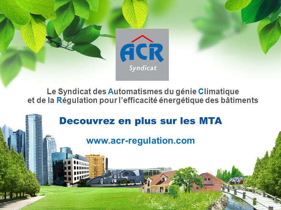 Decouvrez en plus sur les MTA Le Syndicat des Automatismes du génie Climatique et de la Régulation pour l'efficacité énergétique des bâtiments www.acr