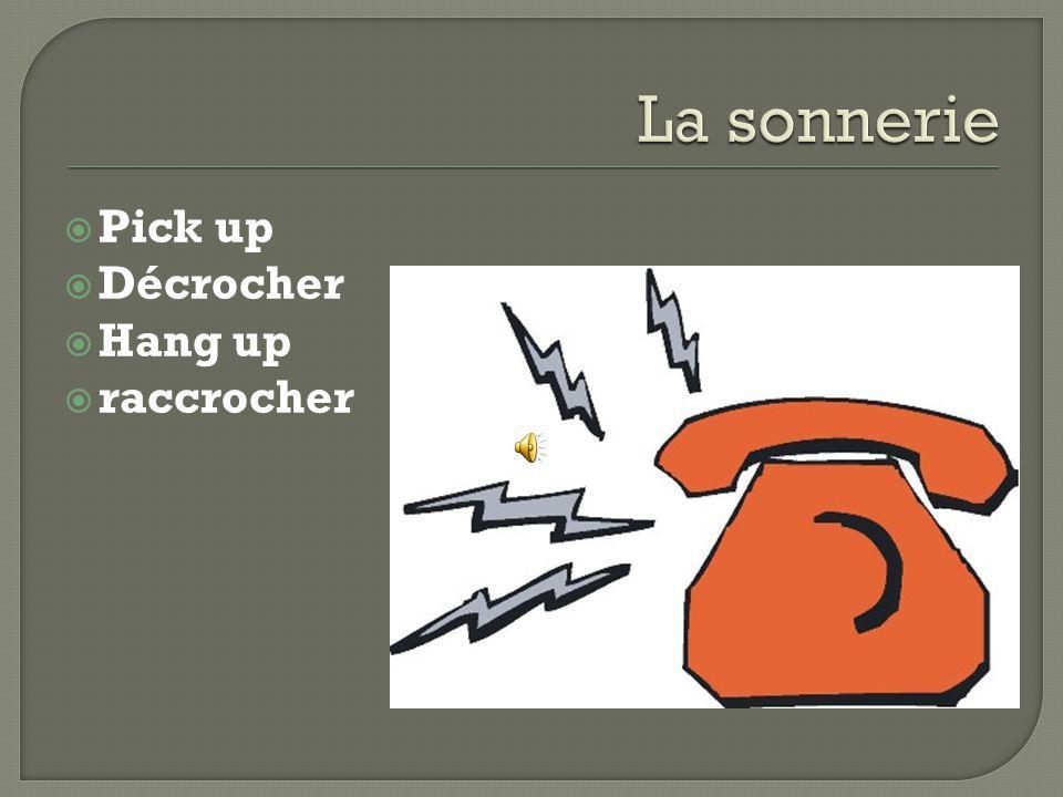  Pick up  Décrocher  Hang up  raccrocher