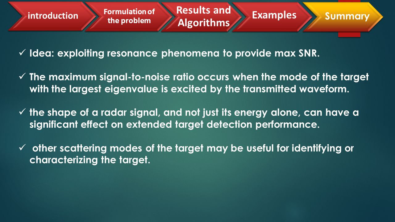 Idea: exploiting resonance phenomena to provide max SNR.