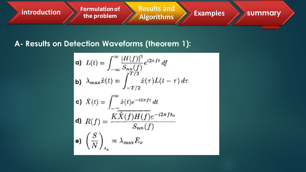 A- Results on Estimation Waveforms (theorem 2): a) c) The resulting maximum value I max (y(t);g(t)/x(t)) : b) A is found by solving the equation : introduction Results and Algorithms Examples summary Formulation of the problem