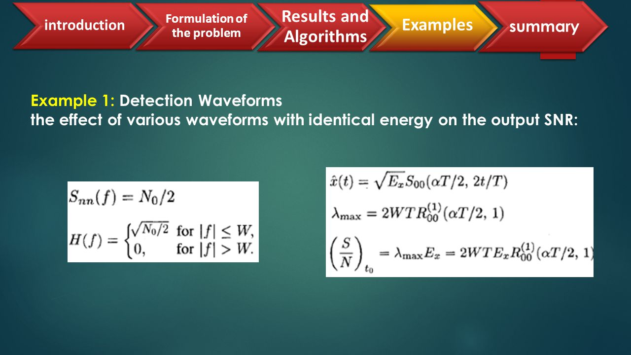 Example 1: Detection Waveforms the effect of various waveforms with identical energy on the output SNR: introduction Results and Algorithms summary Formulation of the problem Examples