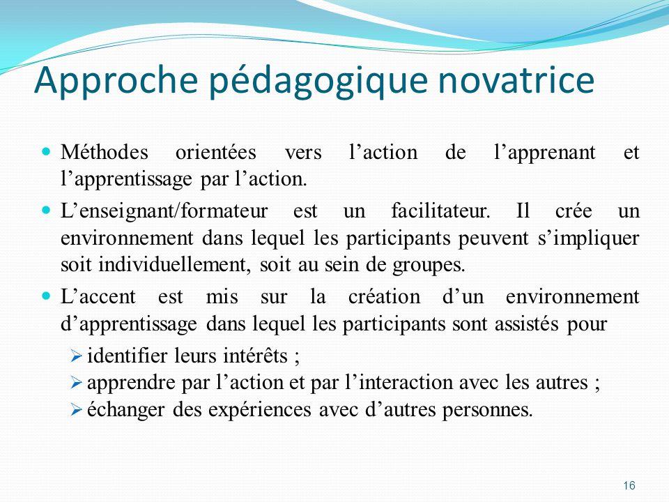 Approche pédagogique novatrice Méthodes orientées vers l'action de l'apprenant et l'apprentissage par l'action.