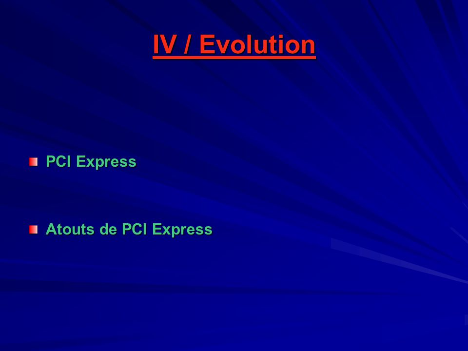 IV / Evolution PCI Express Atouts de PCI Express