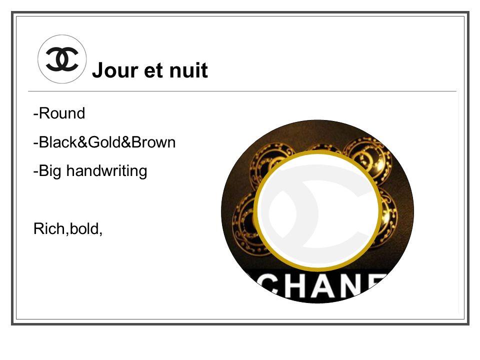Jour et nuit -Round -Black&Gold&Brown -Big handwriting Rich,bold,