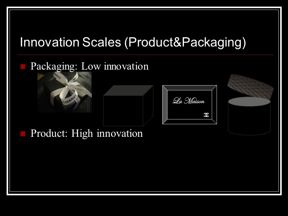 Innovation Scales (Product&Packaging) Packaging: Low innovation Product: High innovation La Maison