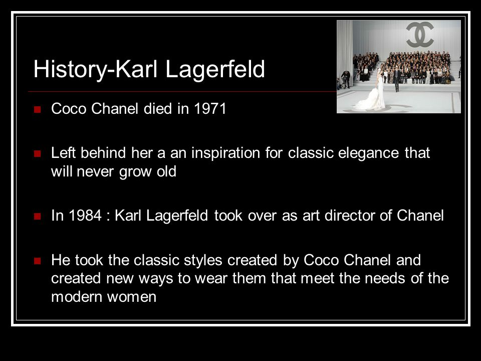 History-Karl Lagerfeld Coco Chanel died in 1971 Left behind her a an inspiration for classic elegance that will never grow old In 1984 : Karl Lagerfel