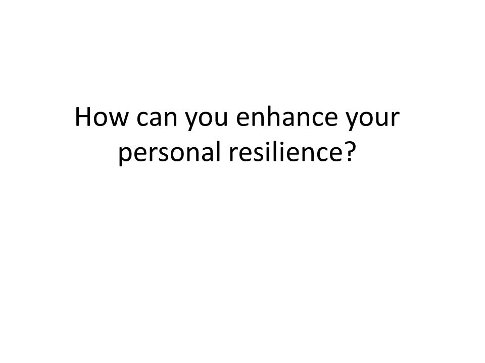 How can you enhance your personal resilience?