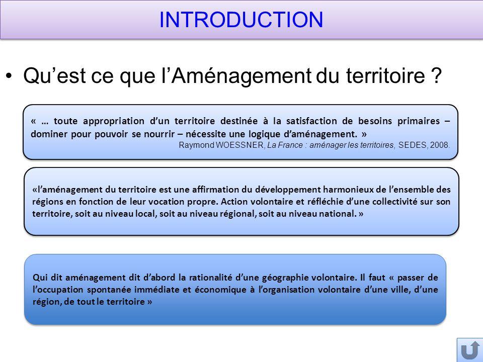 INTRODUCTION L'aménagement du territoire est « un ensemble de mesures destinées à assurer un développement équilibré des régions par une meilleure répartition des populations et des activités ».