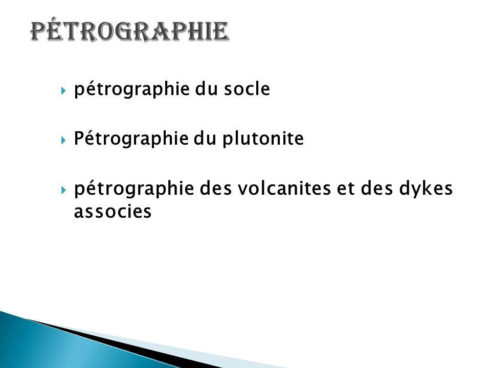  pétrographie du socle  Pétrographie du plutonite  pétrographie des volcanites et des dykes associes