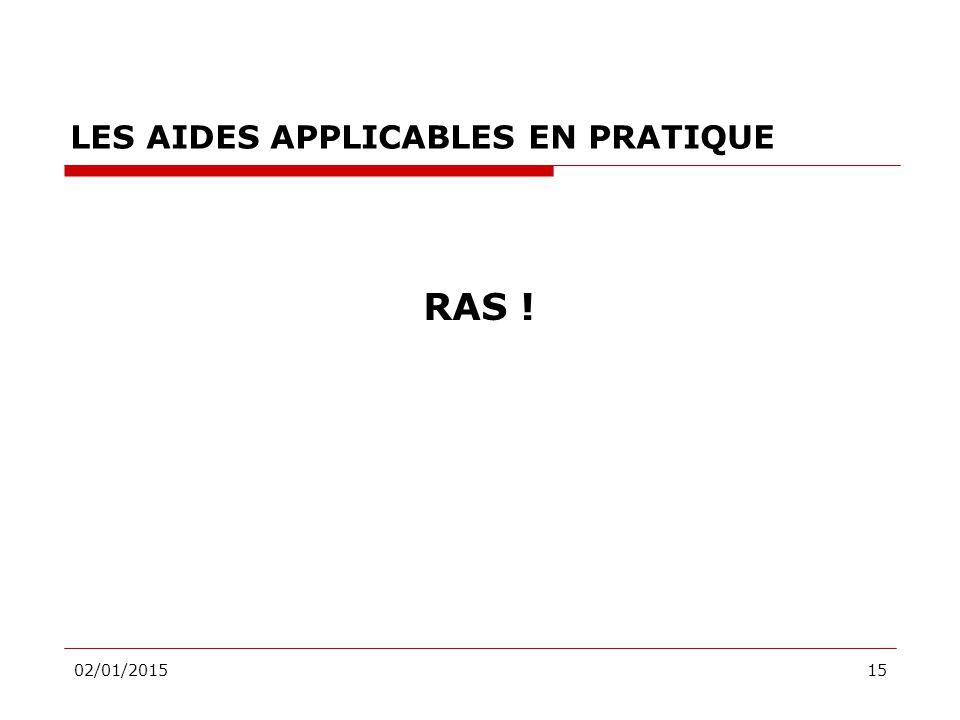 02/01/201515 LES AIDES APPLICABLES EN PRATIQUE RAS !