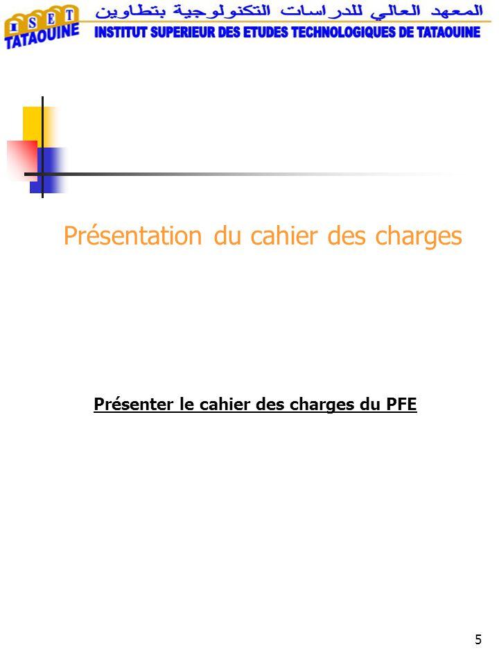 5 Présentation du cahier des charges Présenter le cahier des charges du PFE
