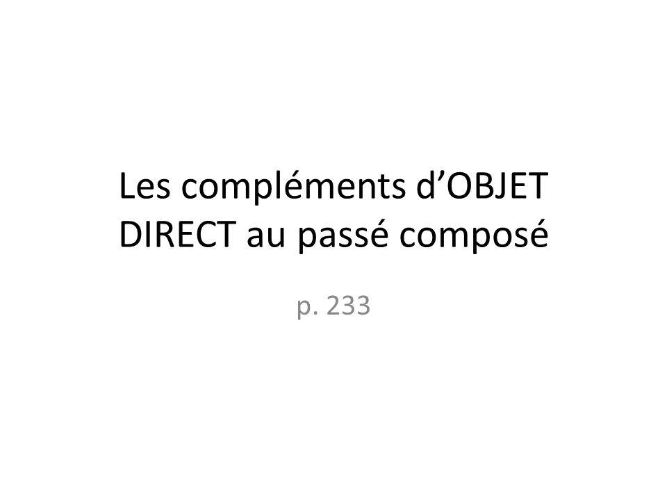 Les compléments d'OBJET DIRECT au passé composé p. 233