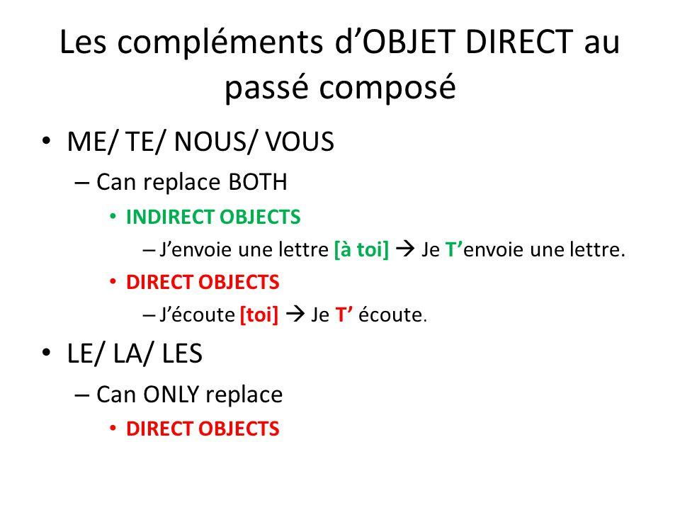 Les compléments d'OBJET DIRECT au passé composé ME/ TE/ NOUS/ VOUS – Can replace BOTH INDIRECT OBJECTS – J'envoie une lettre [à toi]  Je T'envoie une lettre.