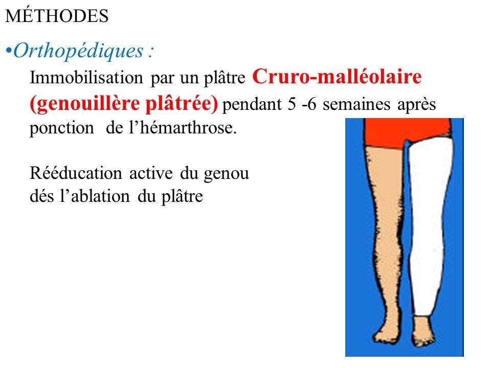 MÉTHODES Orthopédiques : Immobilisation par un plâtre Cruro-malléolaire (genouillère plâtrée) pendant 5 -6 semaines après ponction de l'hémarthrose. R