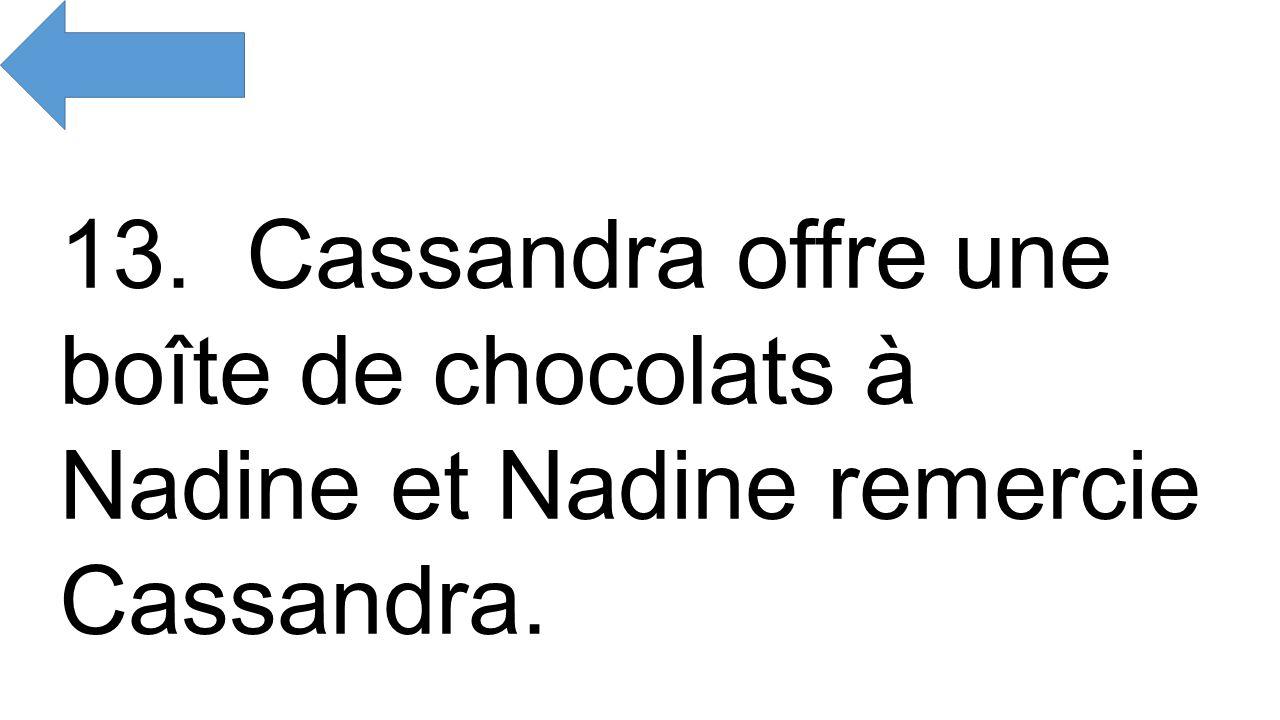 13. Cassandra offre une boîte de chocolats à Nadine et Nadine remercie Cassandra.