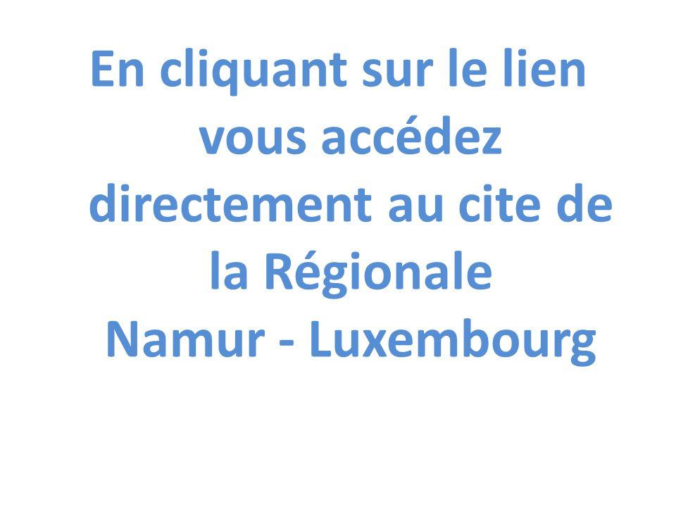 En cliquant sur le lien vous accédez directement au cite de la Régionale Namur - Luxembourg