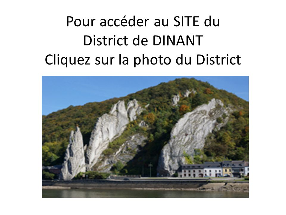 Pour accéder au SITE du District de DINANT Cliquez sur la photo du District