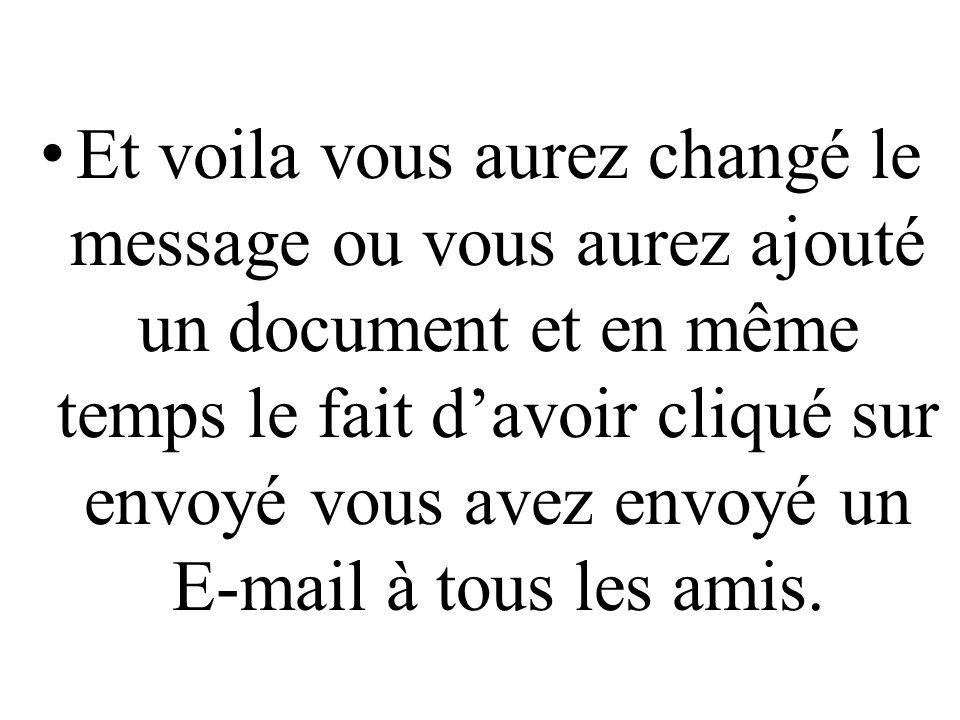 Et voila vous aurez changé le message ou vous aurez ajouté un document et en même temps le fait d'avoir cliqué sur envoyé vous avez envoyé un E-mail à tous les amis.