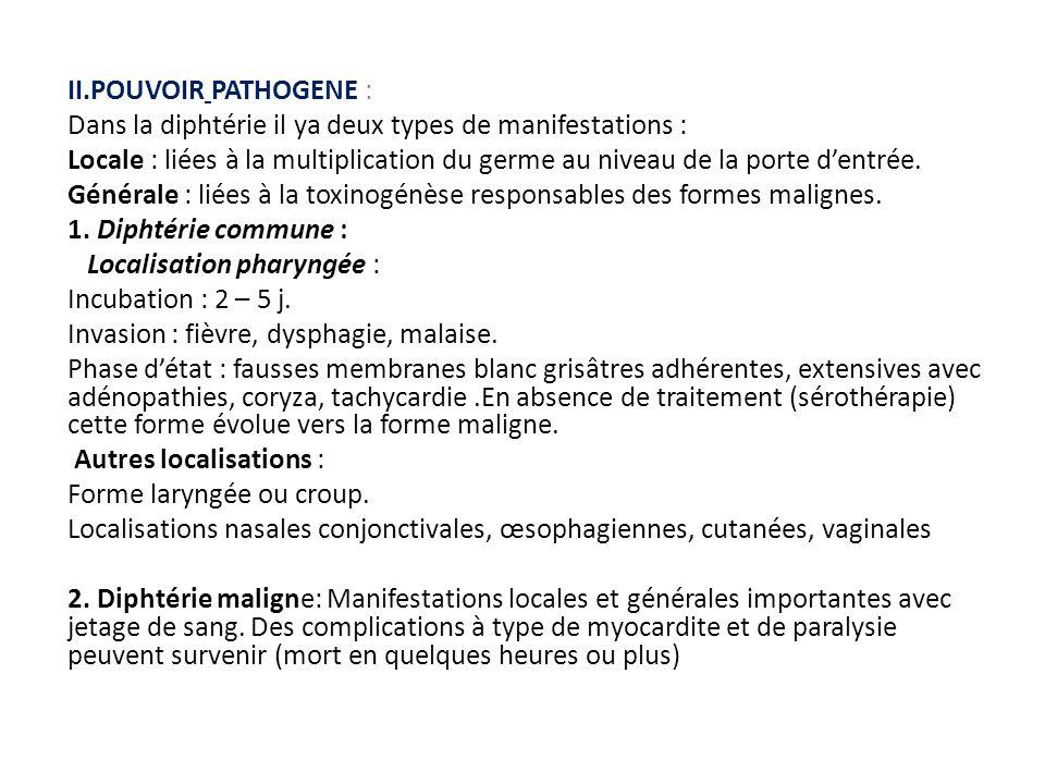 II.POUVOIR PATHOGENE : Dans la diphtérie il ya deux types de manifestations : Locale : liées à la multiplication du germe au niveau de la porte d'entr