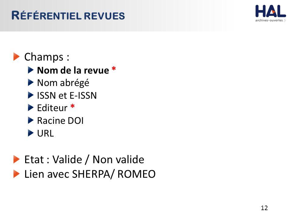 Champs : Nom de la revue * Nom abrégé ISSN et E-ISSN Editeur * Racine DOI URL Etat : Valide / Non valide Lien avec SHERPA/ ROMEO 12